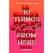 10 Things I Can See from Here, Hardcover/Carrie Mac