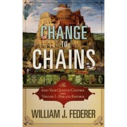 Change to Chains-The 6,000 Year Quest for Control -Volume I-Rise of the Republic, Paperback