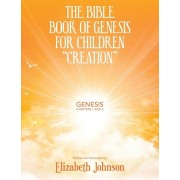 """The Bible Book of Genesis for Children """"Creation"""": Genesis Chapters 1 and 2, Paperback/Elizabeth Johnson"""