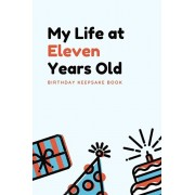 My Life at Eleven Years Old: Birthday Keepsake Book: Unique Birthday Memory Keepsake Book for 11 year old girl or boy. Kids Interview Questions, St, Paperback/Jemima Kidd