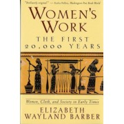 Women's Work: The First 20,000 Years Women, Cloth, and Society in Early Times, Paperback