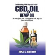 The Healing Path with Essential CBD Oil and Hemp Oil: The Simple Beginner's Guide to Managing Anxiety Attacks, Weight Loss, Diabetes and Holistic Heal, Paperback/Rina S. Gritton