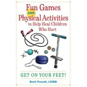 Fun Games and Physical Activities to Help Heal Children Who Hurt: Get on Your Feet!, Paperback