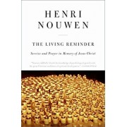 The Living Reminder: Service and Prayer in Memory of Jesus Christ, Paperback/Henri J. Nouwen