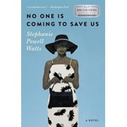 No One Is Coming to Save Us, Paperback/Stephanie Powell Watts