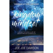 Kingdom Mindset: A Guide to Living a Life of Breakthrough & Miracles