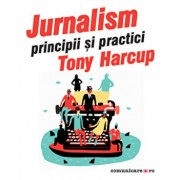 Jurnalism - Principii si practici/Tony Harcup