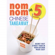 Iota Nom Nom Chinese Takeaway In 5 Ingredients: Secret Fast Street Food In Your Kitchen Made Easy