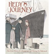 Hedy's Journey: The True Story of a Hungarian Girl Fleeing the Holocaust, Hardcover
