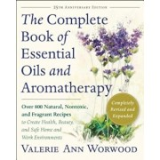 The Complete Book of Essential Oils and Aromatherapy, Revised and Expanded: Over 800 Natural, Nontoxic, and Fragrant Recipes to Create Health, Beauty,, Paperback/Valerie Ann Worwood