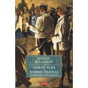 Garda alba. Roman teatral (Insemnarile unui raposat)/Mihail Bulgakov