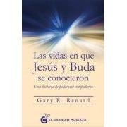 Renard Gary R. Las Vidas En Que Jesus Y Buda Se Conocieron: Una Historia De Poderosos