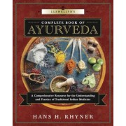 Llewellyn's Complete Book of Ayurveda: A Comprehensive Resource for the Understanding & Practice of Traditional Indian Medicine, Paperback