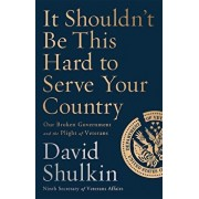 It Shouldn't Be This Hard to Serve Your Country: Our Broken Government and the Plight of Veterans, Hardcover/David Shulkin