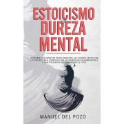 Estoicismo y dureza mental: Descubre los secretos psicolgicos de la filosofa estoica en la vida moderna. Construir una autodisciplina inquebrant, Paperback/Manuel del Pozo