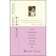 Still Life with Rice: A Young American Woman Discovers the Life and Legacy of Her Korean Grandmother, Paperback/Helie Lee