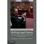 Shifting Legal Visions. Judicial Change and Human Rights Trials in Latin America, Paperback/Ezequiel A. Gonzalez-Ocantos
