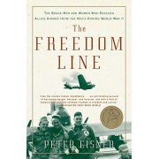 The Freedom Line: The Brave Men and Women Who Rescued Allied Airmen from the Nazis During World War II, Paperback