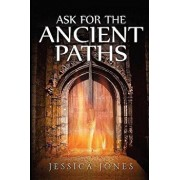 Ask for the Ancient Paths, Paperback/Jessica Jones