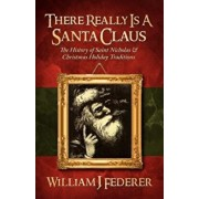 There Really Is a Santa Claus - History of Saint Nicholas & Christmas Holiday Traditions, Paperback/William J. Federer