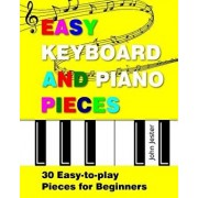 Easy Keyboard and Piano Pieces: 30 Easy-To-Play Pieces for Beginners, Paperback/John Jester