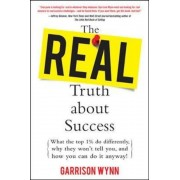 The Real Truth about Success: What the Top 1% Do Differently, Why They Won't Tell You, and How You Can Do It Anyway!, Hardcover