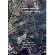 Cities Without Ground: A Hong Kong Guidebook, Paperback/Jonathan Solomon