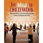 The Magic of Circlework: The Practice Women Around the World Are Using to Heal and Empower Themselves, Paperback/Jalaja Bonheim