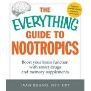 The Everything Guide to Nootropics: Boost Your Brain Function with Smart Drugs and Memory Supplements, Paperback/Evan Brand