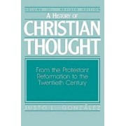 A History of Christian Thought Volume III: From the Protestant Reformation to the Twentieth Century, Paperback/Gonzalez Justo L.