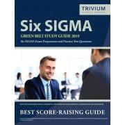 Six SIGMA Green Belt Study Guide 2019: Six SIGMA Exam Preparation and Practice Test Questions, Paperback/Trivium Green Belt Exam Prep Team