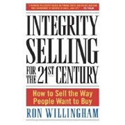 Integrity Selling for the 21st Century: How to Sell the Way People Want to Buy, Hardcover/Ron Willingham