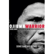 Ojibwa Warrior: Dennis Banks and the Rise of the American Indian Movement, Paperback/Dennis Banks