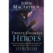 Twelve Unlikely Heroes: How God Commissioned Unexpected People in the Bible and What He Wants to Do with You, Paperback/John F. MacArthur
