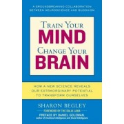 Train Your Mind, Change Your Brain: How a New Science Reveals Our Extraordinary Potential to Transform Ourselves, Paperback