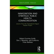 Immigration and Strategic Public Health Communication. Lessons from the Transnational Seguro Popular Project, Hardback/Guillermo Yrizar Barbosa