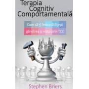 Terapia Cognitiv Comportamentala - Cum SA-Ti Imbunatatesti Gandirea Si Viata Prin Tcc - Stephen Brie