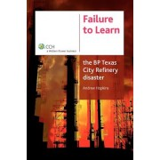 Failure to Learn the BP Texas City Refinery Disaster