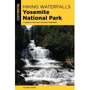 Hiking Waterfalls Yosemite National Park. A Guide to the Park's Greatest Waterfalls, Paperback/Suzanne Swedo