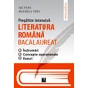 Pregatire intensiva. Literatura romana - BACALAUREAT. Indrumari, concepte operationale, eseuri/Ion Popa, Marinela Popa