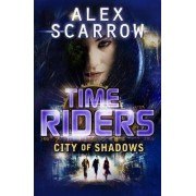TimeRiders: City of Shadows (Book 6) by Alex Scarrow