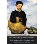 The Baron Trump Novels: Baron Trump's Marvelous Underground Journey & Travels and Adventures of Little Baron Trump and His Wonderful Dog Bulge, Hardcover/Ingersoll Lockwood