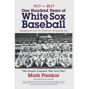 1917-2017-One Hundred Years of White Sox Baseball: Highlighting the Great 1917 World Series Championship Team, Hardcover/Mark Pienkos