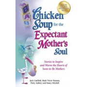 Chicken Soup for the Expectant Mother's Soul: Stories to Inspire and Warm the Hearts of Soon-To-Be Mothers, Paperback