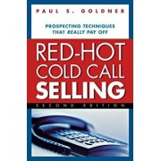 Red-Hot Cold Call Selling: Prospecting Techniques That Really Pay Off, Paperback/Paul S. Goldner