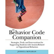 The Behavior Code Companion: Strategies, Tools, and Interventions for Supporting Students with Anxiety-Related or Oppositional Behaviors, Paperback/Jessica Minahan