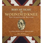 Bury My Heart at Wounded Knee: The Illustrated Edition: An Indian History of the American West, Paperback/Dee Brown