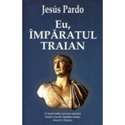 Eu, Imparatul Traian/Jesus Pardo