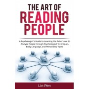 The Art of Reading People: A Psychologist's Guide to Learning the Art of How to Analyze People through Psychological Techniques, Body Language, a, Paperback/Lin Pen