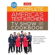 The Complete America's Test Kitchen TV Show Cookbook 2001-2017: Every Recipe from the Hit TV Show with Product Ratings and a Look Behind the Scenes, Hardcover